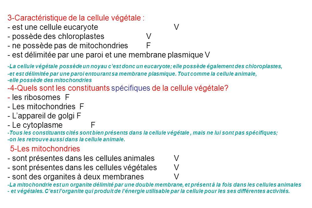 3-Caractéristique de la cellule végétale : - est une cellule eucaryote V - possède des chloroplastes V - ne possède pas de mitochondries F - est délim
