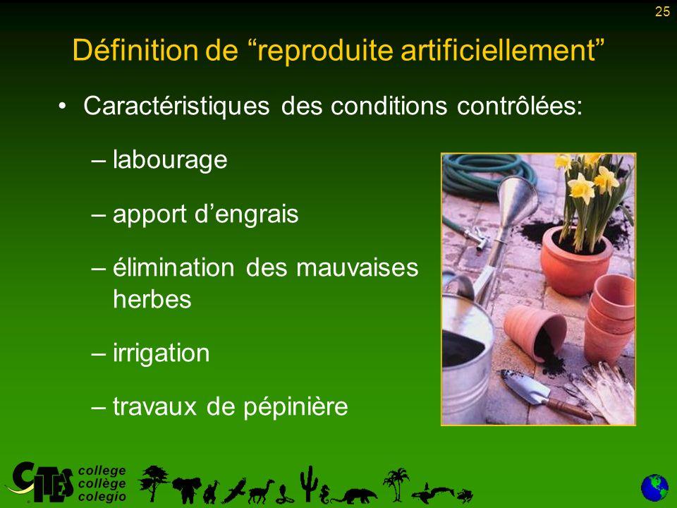 25 Définition de reproduite artificiellement Caractéristiques des conditions contrôlées: –labourage –apport dengrais –élimination des mauvaises herbes –irrigation –travaux de pépinière