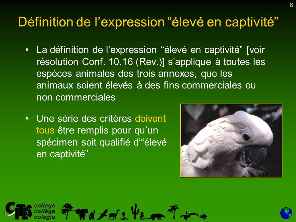6 Définition de lexpression élevé en captivité La définition de lexpression élevé en captivité [voir résolution Conf.