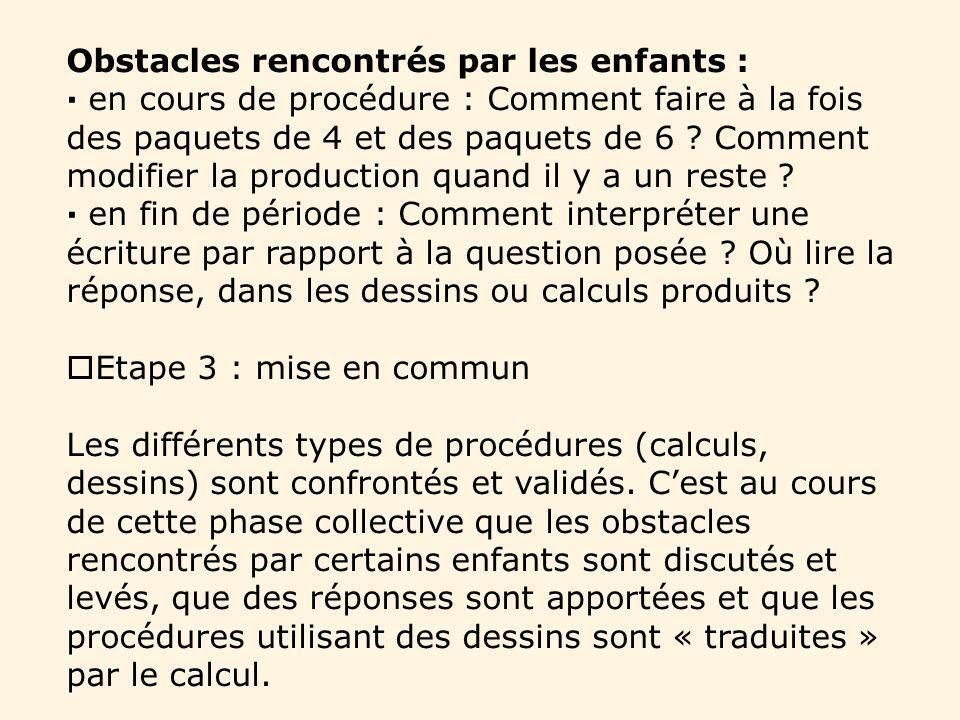 Obstacles rencontrés par les enfants : en cours de procédure : Comment faire à la fois des paquets de 4 et des paquets de 6 ? Comment modifier la prod