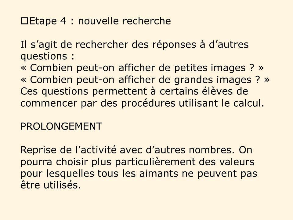 Etape 4 : nouvelle recherche Il sagit de rechercher des réponses à dautres questions : « Combien peut-on afficher de petites images ? » « Combien peut