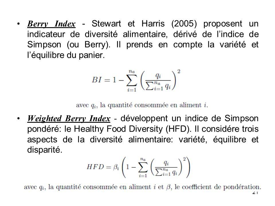 21 Berry Index - Stewart et Harris (2005) proposent un indicateur de diversité alimentaire, dérivé de lindice de Simpson (ou Berry). Il prends en comp