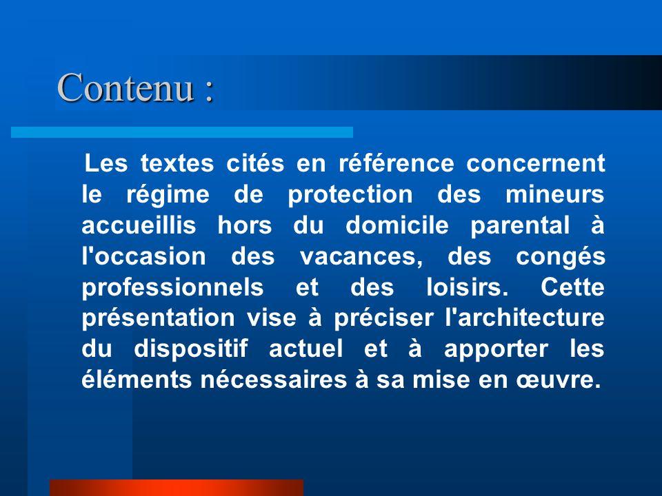 Contenu : Les textes cités en référence concernent le régime de protection des mineurs accueillis hors du domicile parental à l occasion des vacances, des congés professionnels et des loisirs.