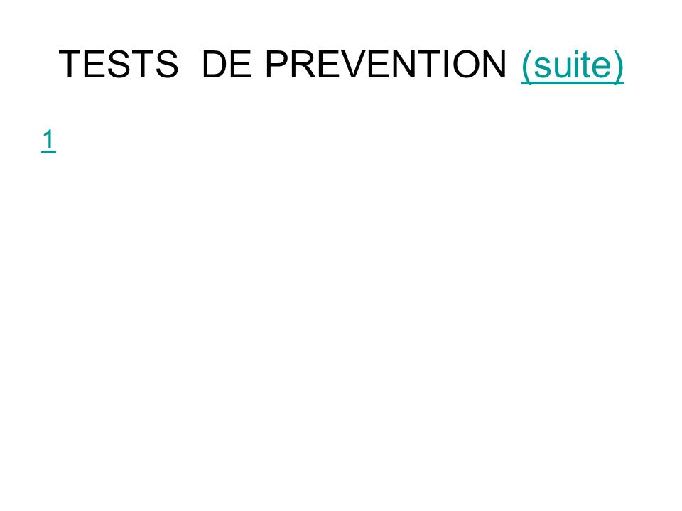 TESTS DE PREVENTION (suite)(suite) 1