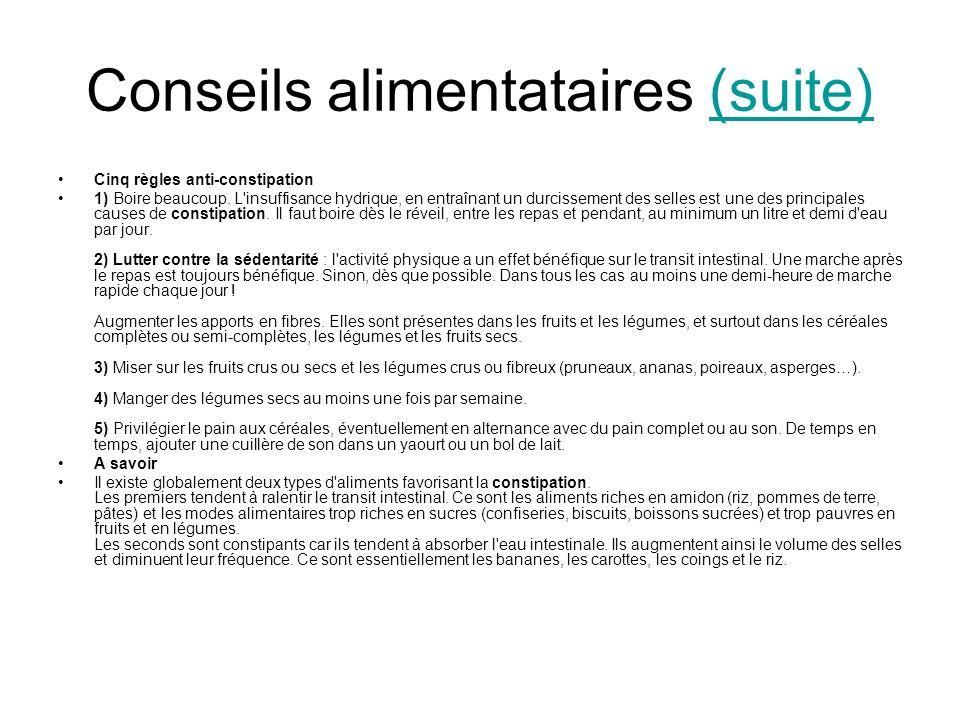 Conseils alimentataires (suite)(suite) Cinq règles anti-constipation 1) Boire beaucoup. L'insuffisance hydrique, en entraînant un durcissement des sel