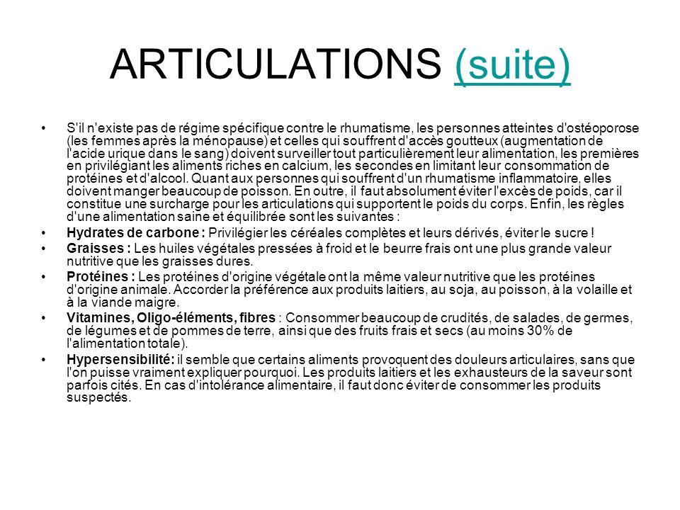 ARTICULATIONS (suite)(suite) S'il n'existe pas de régime spécifique contre le rhumatisme, les personnes atteintes d'ostéoporose (les femmes après la m