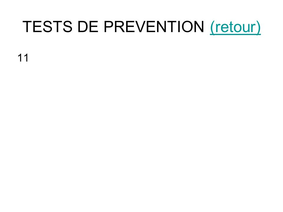 TESTS DE PREVENTION (retour)(retour) 11