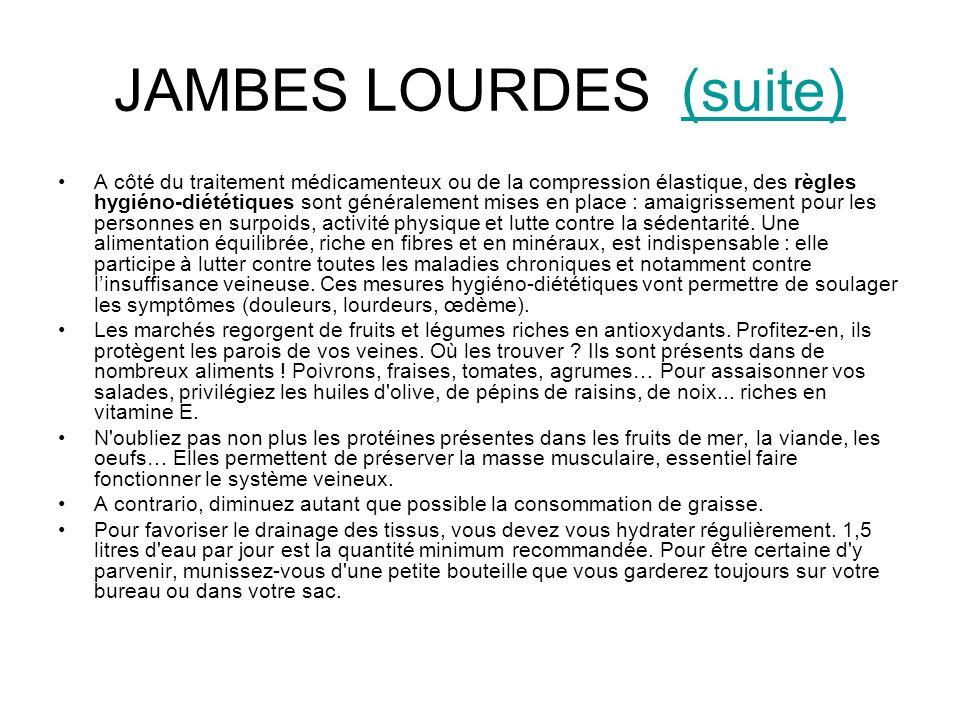 JAMBES LOURDES (suite)(suite) A côté du traitement médicamenteux ou de la compression élastique, des règles hygiéno-diététiques sont généralement mise