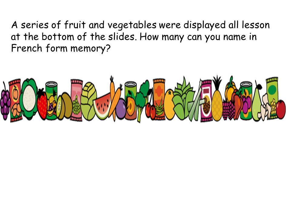 A series of fruit and vegetables were displayed all lesson at the bottom of the slides.