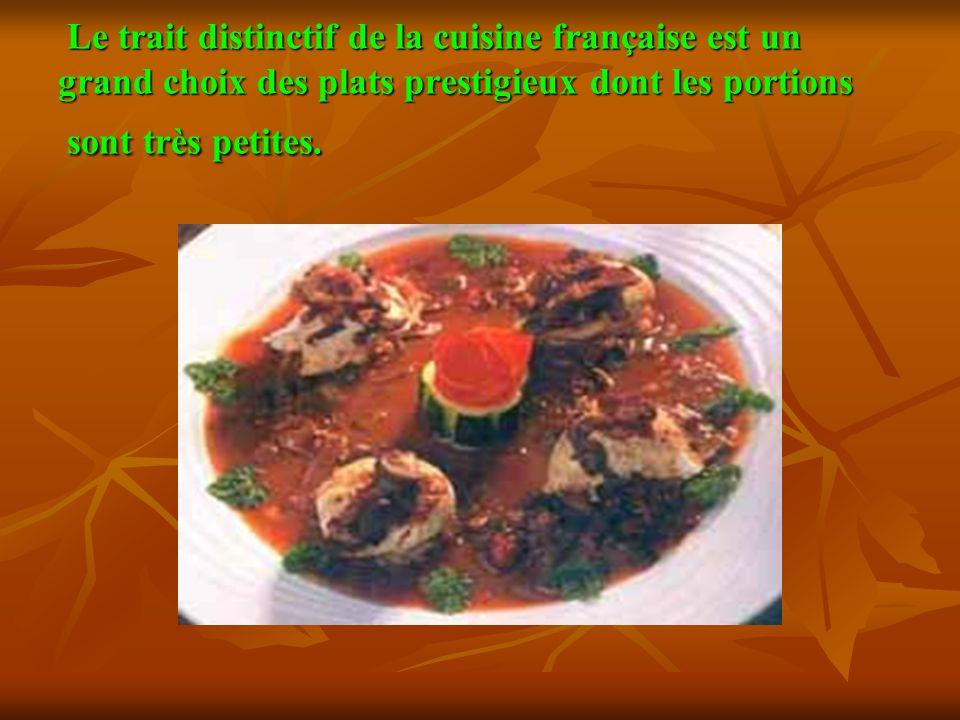 Le trait distinctif de la cuisine française est un grand choix des plats prestigieux dont les portions sont très petites. Le trait distinctif de la cu
