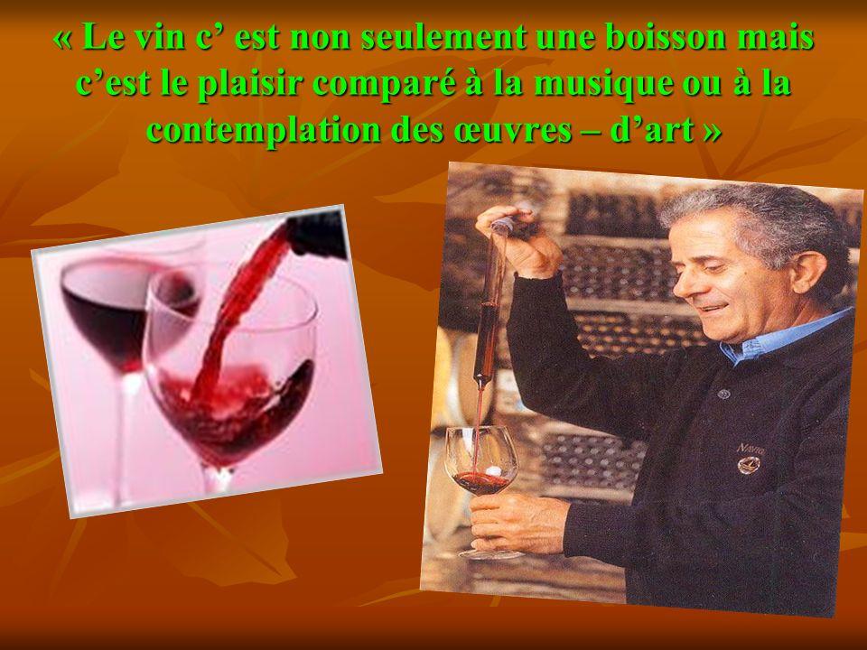 « Le vin c est non seulement une boisson mais cest le plaisir comparé à la musique ou à la contemplation des œuvres – dart »
