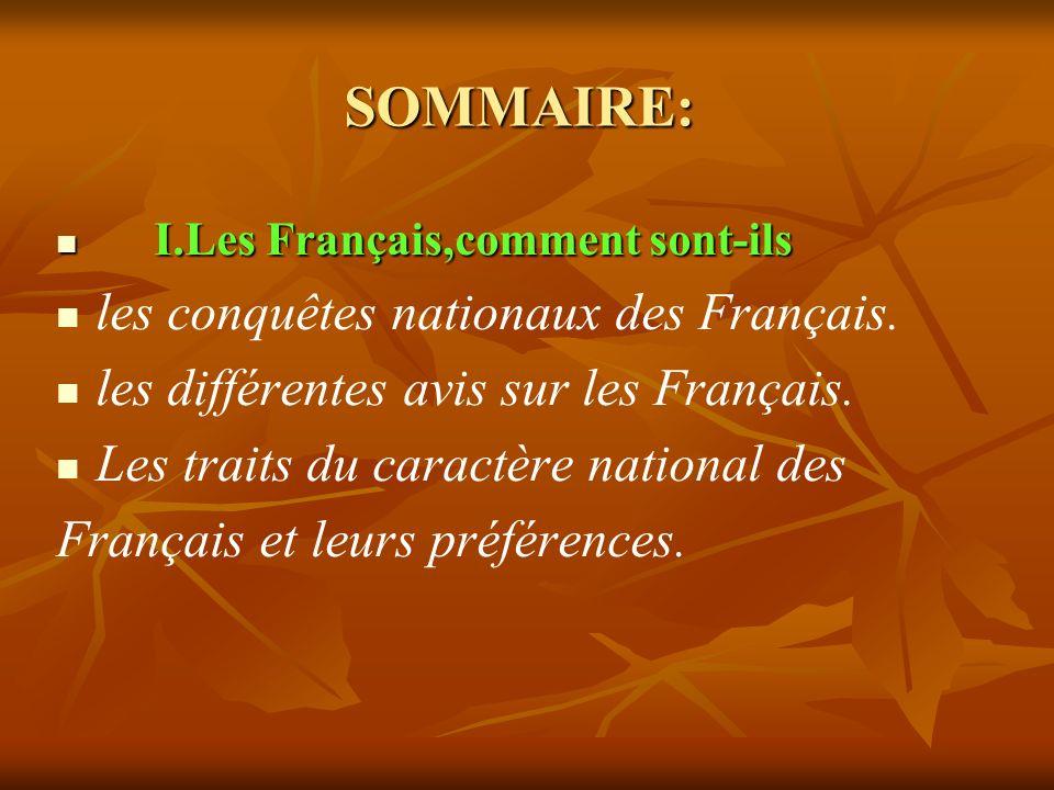 SOMMAIRE: I.Les Français,comment sont-ils I.Les Français,comment sont-ils les conquêtes nationaux des Français. les différentes avis sur les Français.