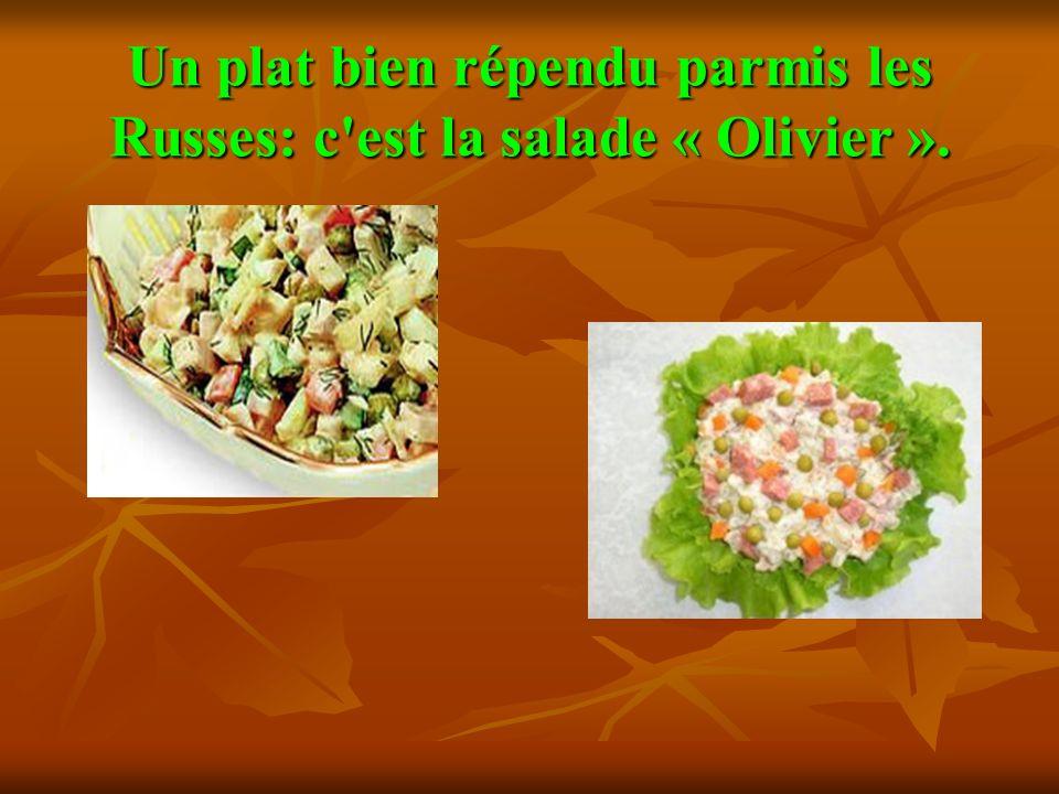 Un plat bien répendu parmis les Russes: c'est la salade « Olivier ».