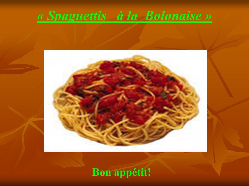 « Spaguettis à la Bolonaise » Bon appétit!