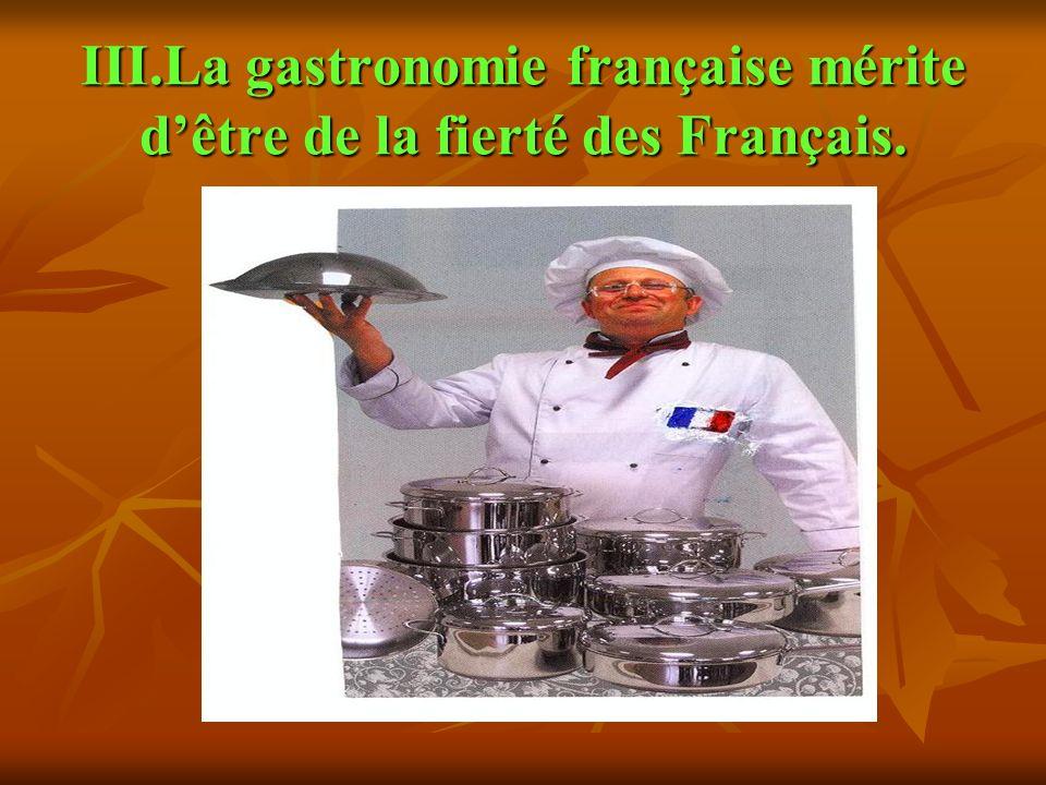 III.La gastronomie française mérite dêtre de la fierté des Français.