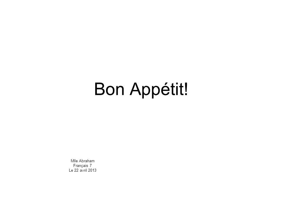 Bon Appétit! Mlle Abraham Français 7 Le 22 avril 2013
