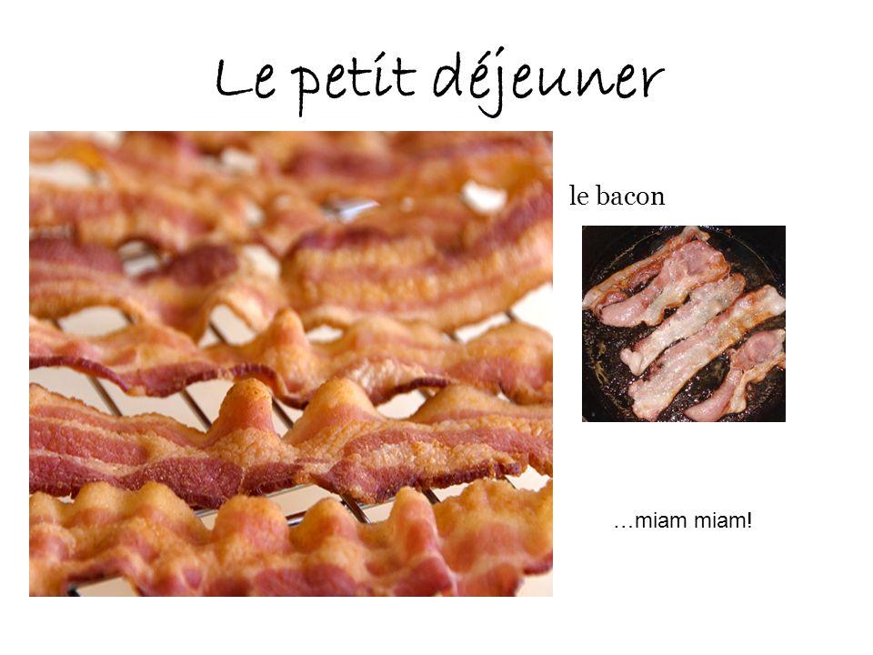 Le petit déjeuner le bacon …miam miam!