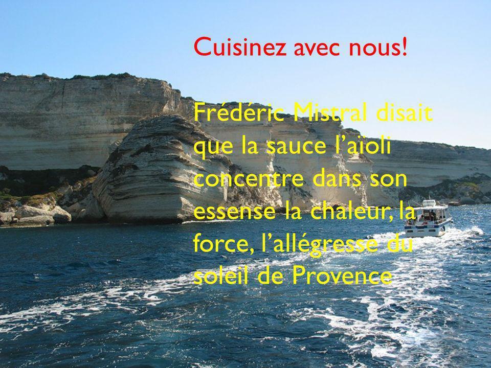 Cuisinez avec nous! Frédéric Mistral disait que la sauce laïoli concentre dans son essense la chaleur, la force, lallégresse du soleil de Provence