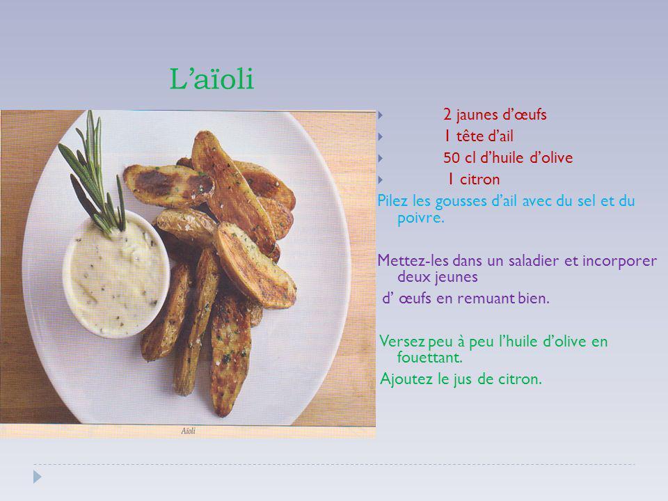 Laïoli 2 jaunes dœufs 1 tête dail 50 cl dhuile dolive 1 citron Pilez les gousses dail avec du sel et du poivre.