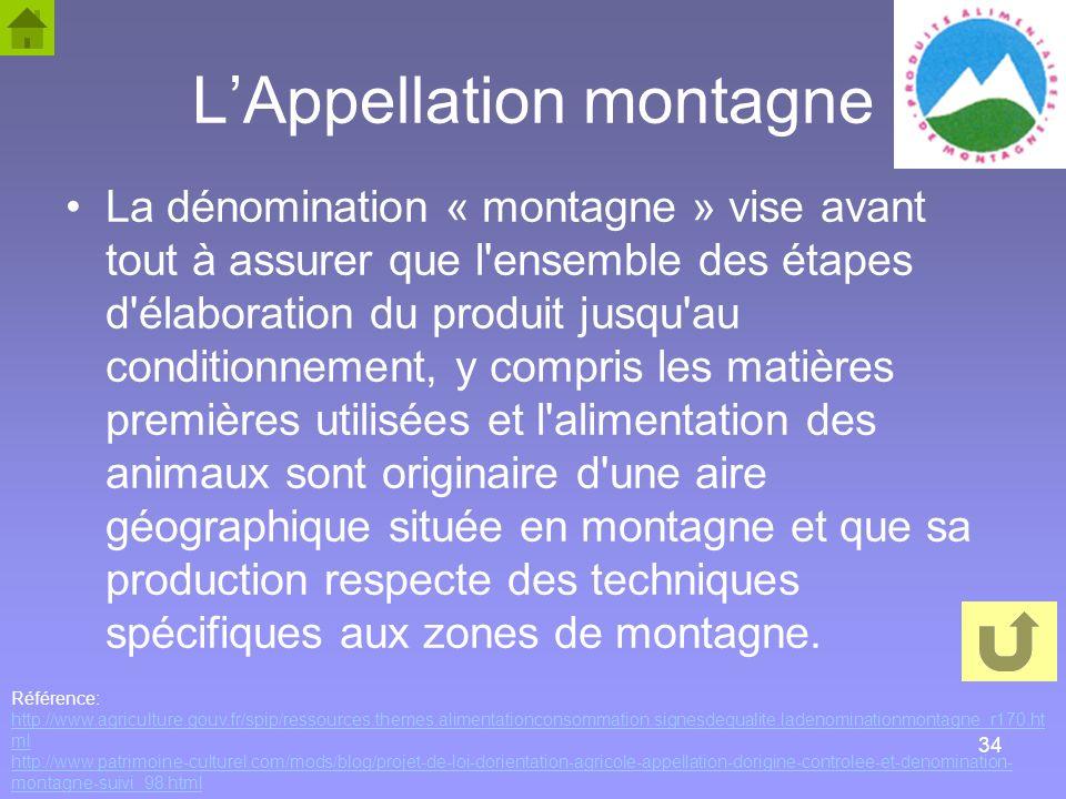 34 LAppellation montagne La dénomination « montagne » vise avant tout à assurer que l'ensemble des étapes d'élaboration du produit jusqu'au conditionn
