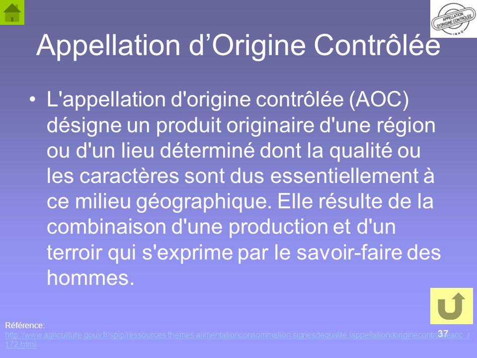 37 Appellation dOrigine Contrôlée L'appellation d'origine contrôlée (AOC) désigne un produit originaire d'une région ou d'un lieu déterminé dont la qu
