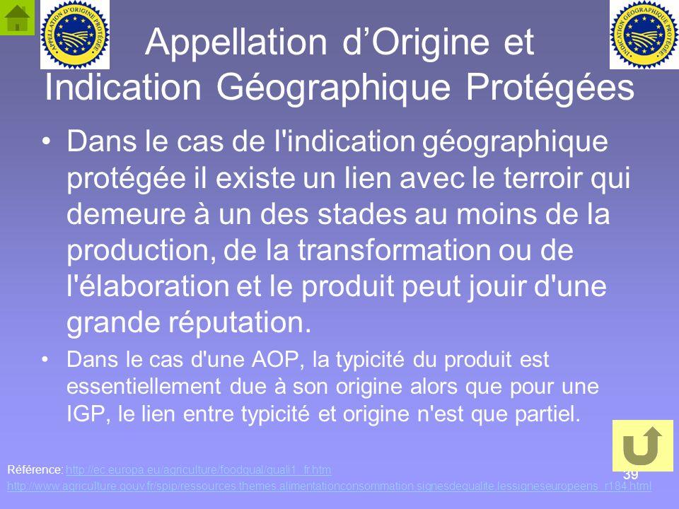 39 Appellation dOrigine et Indication Géographique Protégées Dans le cas de l'indication géographique protégée il existe un lien avec le terroir qui d