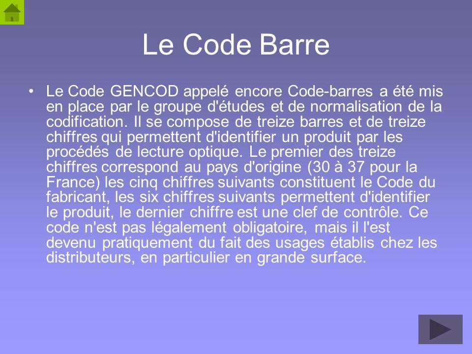 42 Le Code Barre Le Code GENCOD appelé encore Code-barres a été mis en place par le groupe d'études et de normalisation de la codification. Il se comp