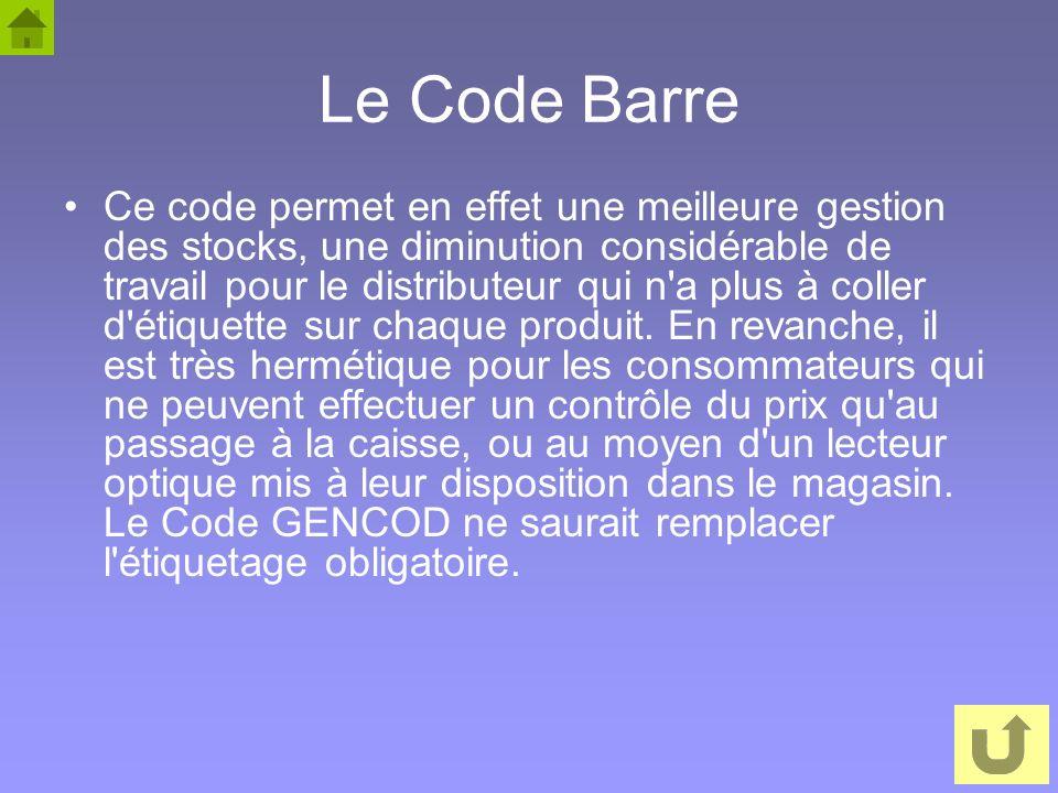 43 Le Code Barre Ce code permet en effet une meilleure gestion des stocks, une diminution considérable de travail pour le distributeur qui n'a plus à