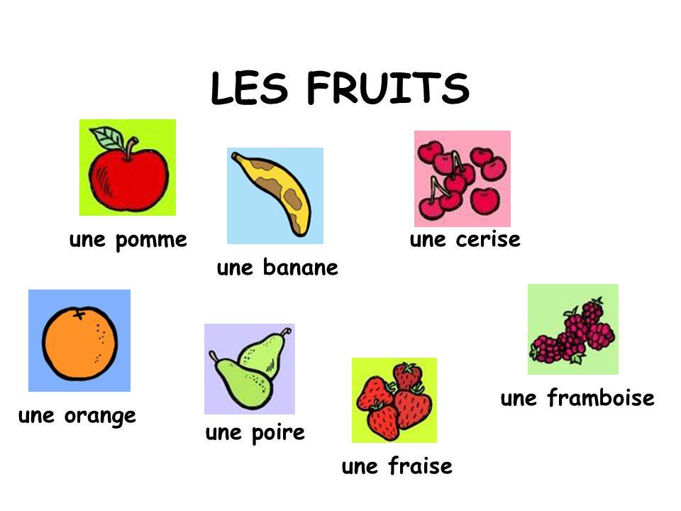 LES FRUITS une pomme une banane une orange une poire une fraise une cerise une framboise