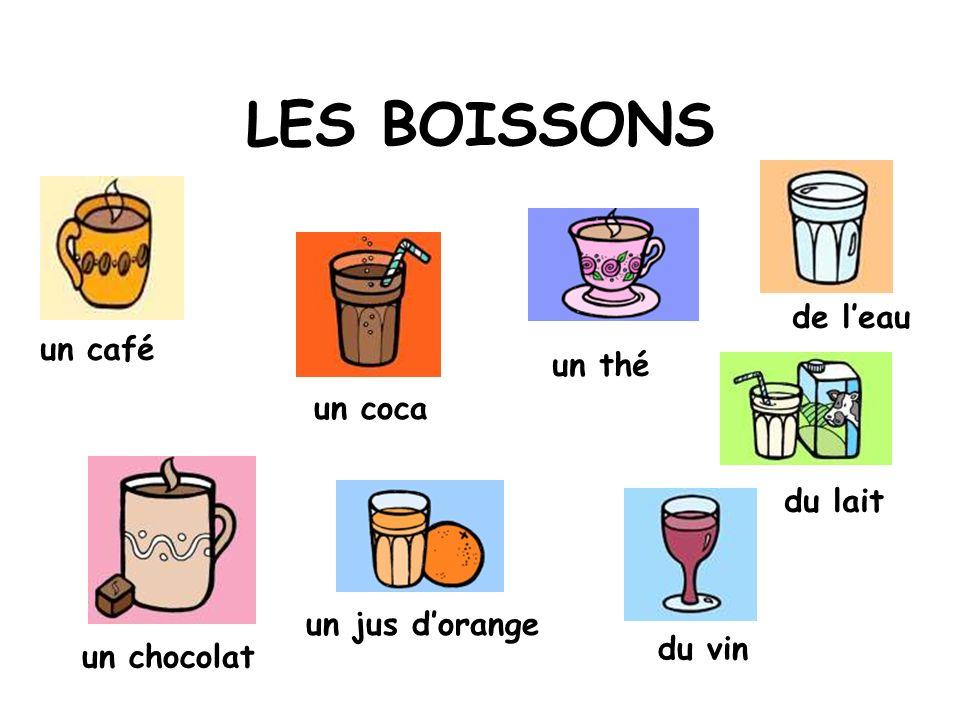 LES BOISSONS un chocolat un café un coca un jus dorange un thé du lait de leau du vin
