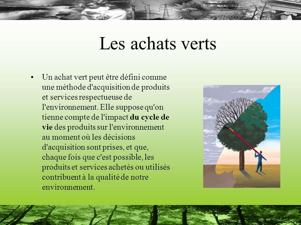 Les achats verts Un achat vert peut être défini comme une méthode d'acquisition de produits et services respectueuse de l'environnement. Elle suppose