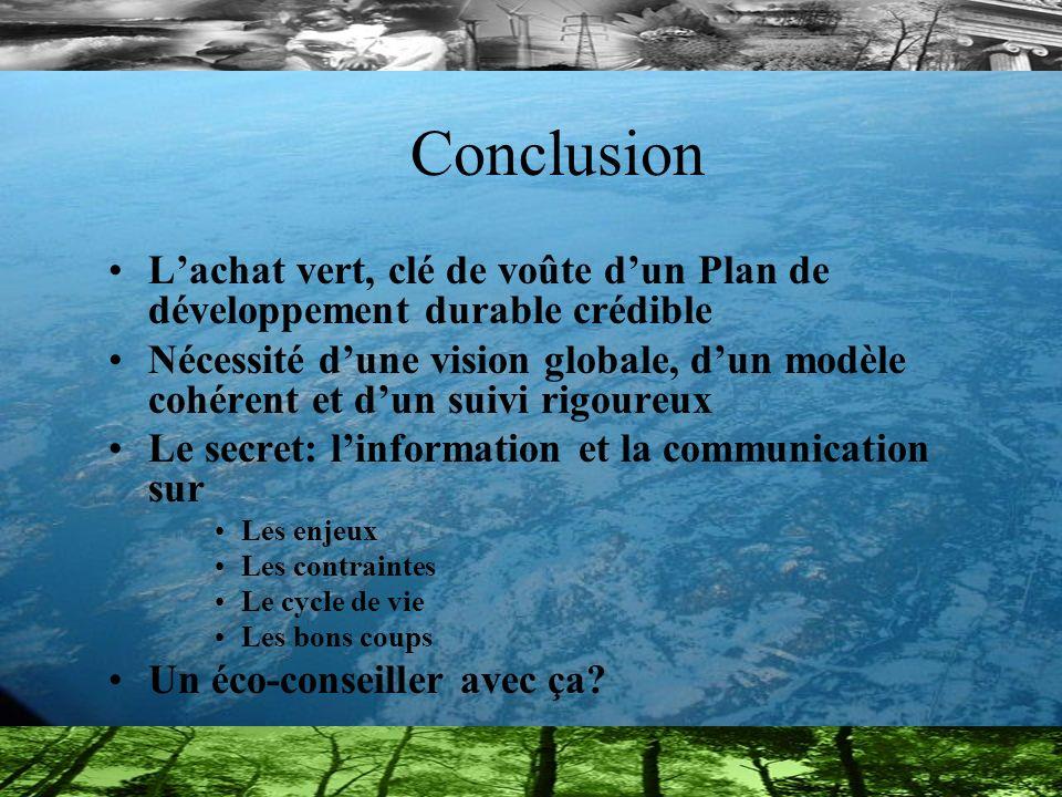 Conclusion Lachat vert, clé de voûte dun Plan de développement durable crédible Nécessité dune vision globale, dun modèle cohérent et dun suivi rigour