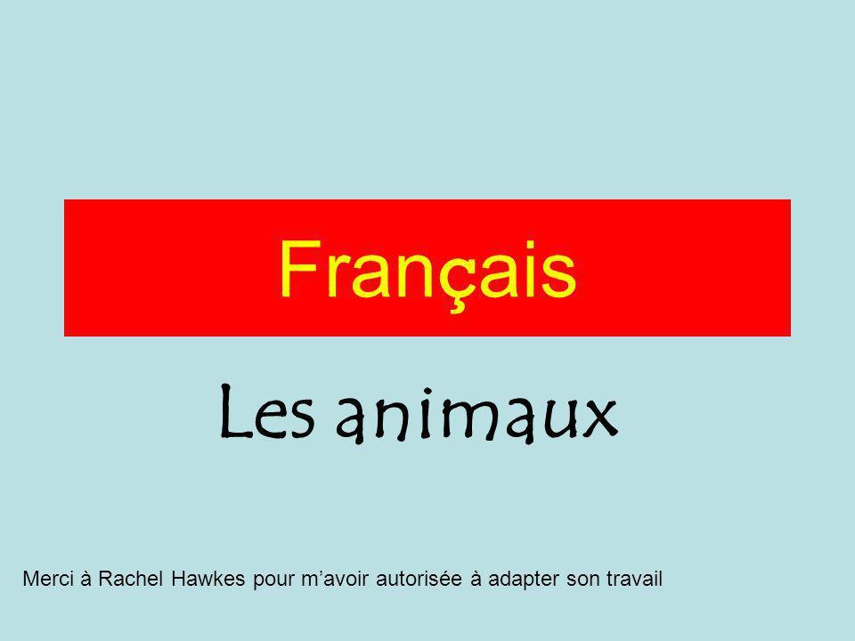 Fran ç ais Les animaux Merci à Rachel Hawkes pour mavoir autorisée à adapter son travail