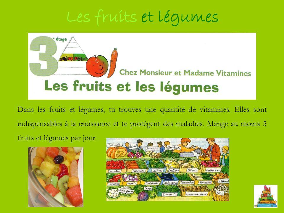 Les fruits et légumes Dans les fruits et légumes, tu trouves une quantité de vitamines.