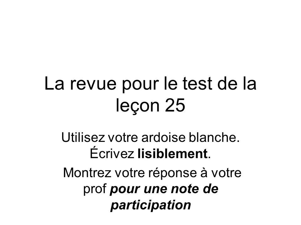 La revue pour le test de la leçon 25 Utilisez votre ardoise blanche.