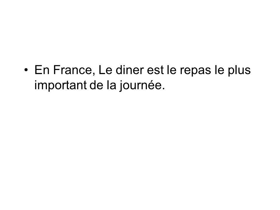 En France, Le diner est le repas le plus important de la journée.