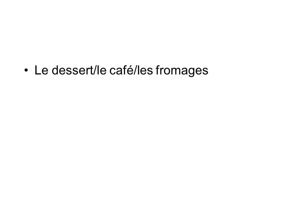 Le dessert/le café/les fromages