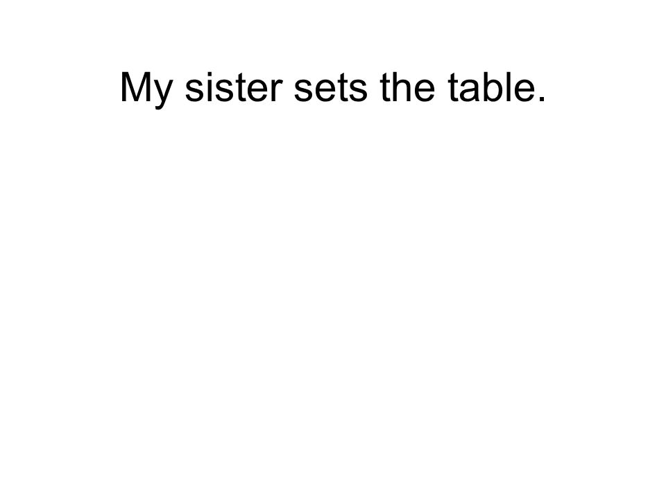 My sister sets the table.
