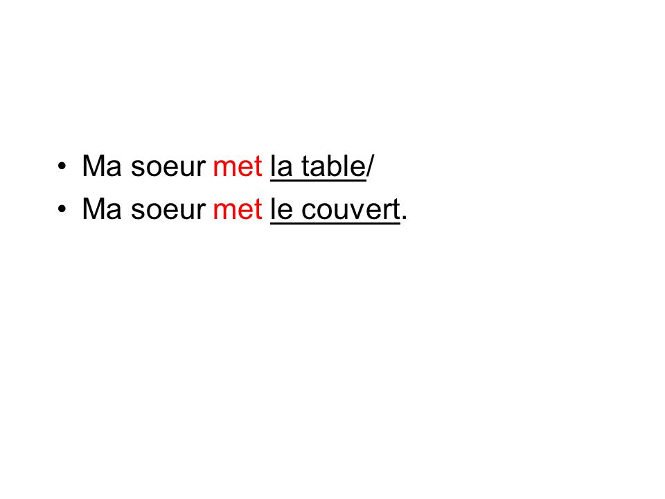 Ma soeur met la table/ Ma soeur met le couvert.