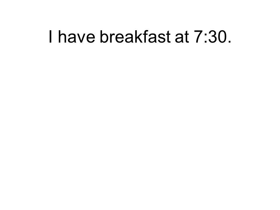 Je prendS le petit déjeuner à sept heures et demie.