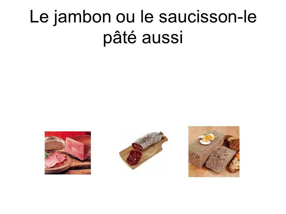 Le jambon ou le saucisson-le pâté aussi