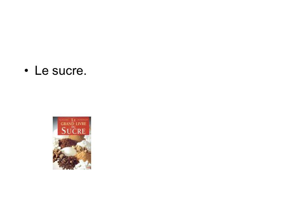 Le sucre.