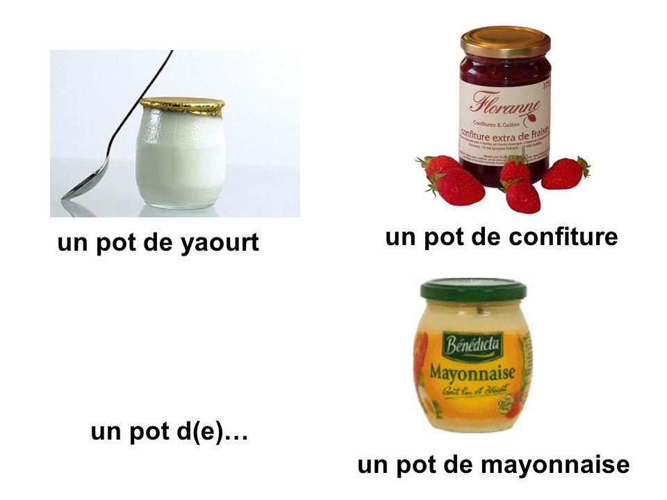 un pot d(e)… un pot de yaourt un pot de confiture un pot de mayonnaise
