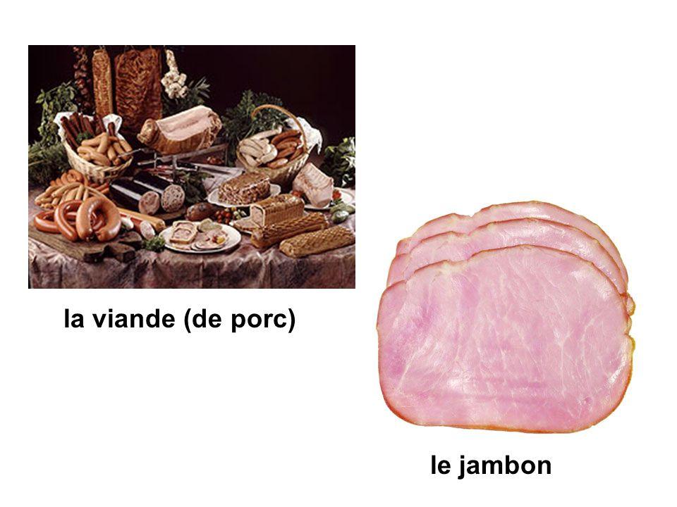 la viande (de porc) le jambon