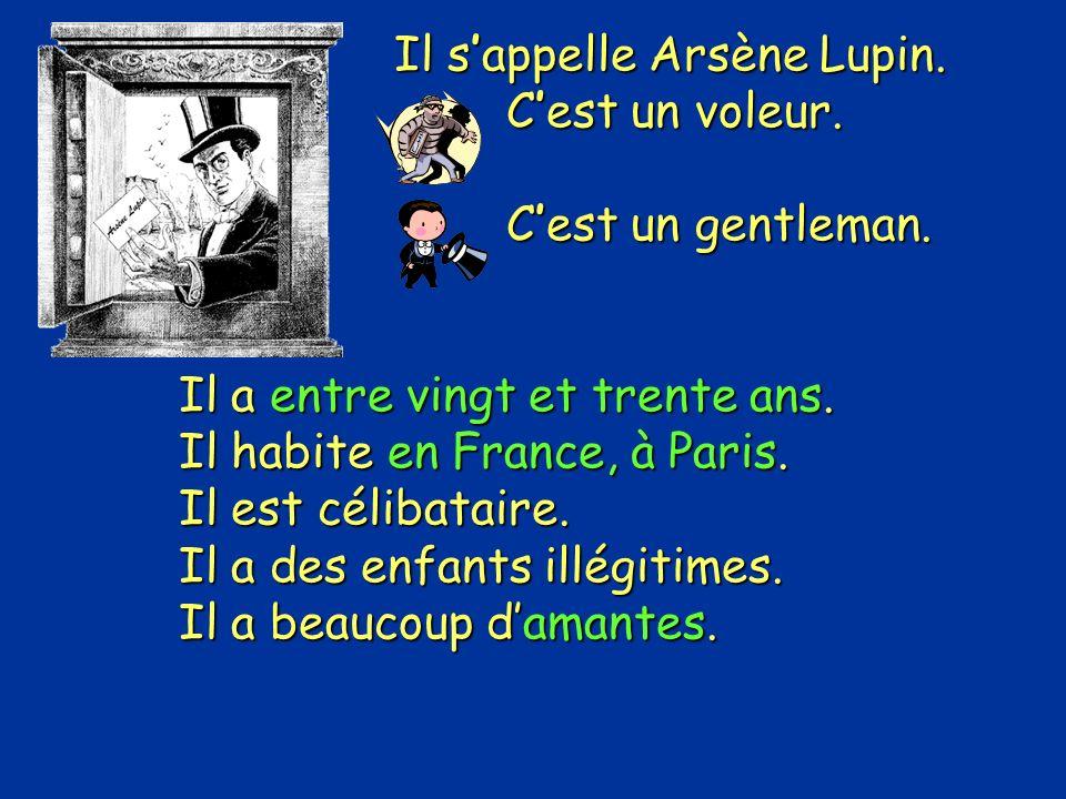 Il sappelle Arsène Lupin.Cest un voleur. Cest un gentleman.