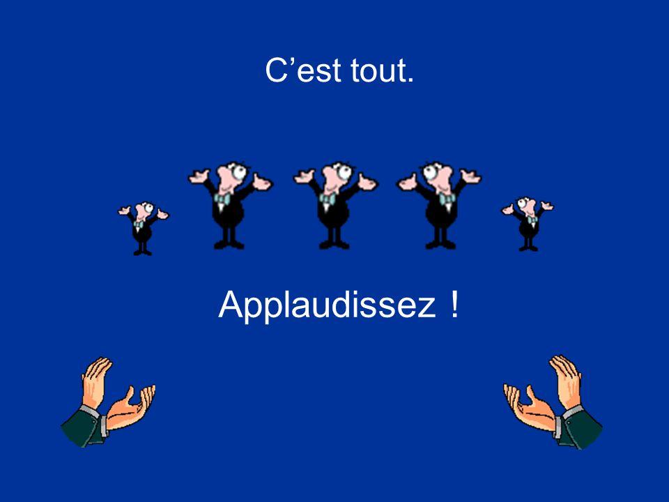 Cest tout. Applaudissez !