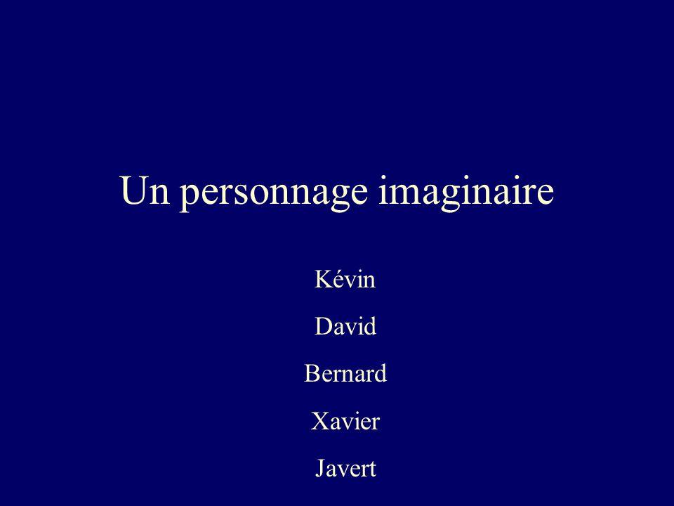 Un personnage imaginaire Kévin David Bernard Xavier Javert