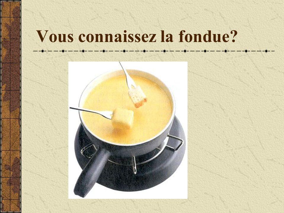 Vous connaissez la fondue