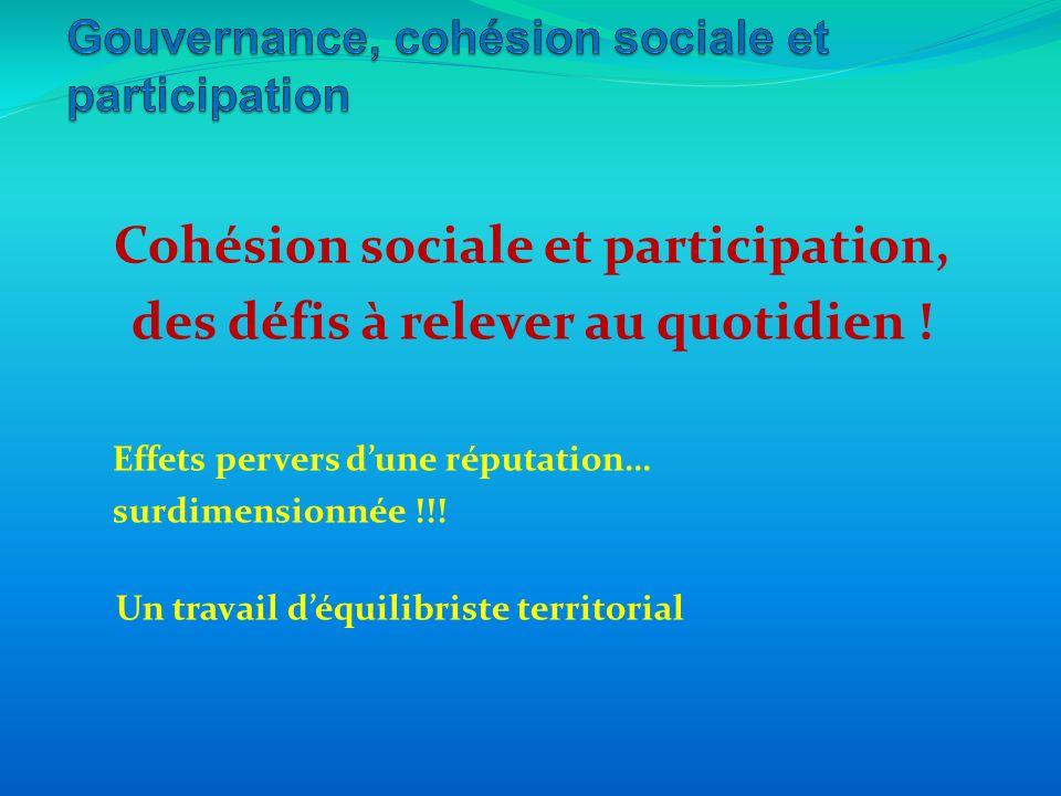 Cohésion sociale et participation, des défis à relever au quotidien ! Effets pervers dune réputation… surdimensionnée !!! Un travail déquilibriste ter