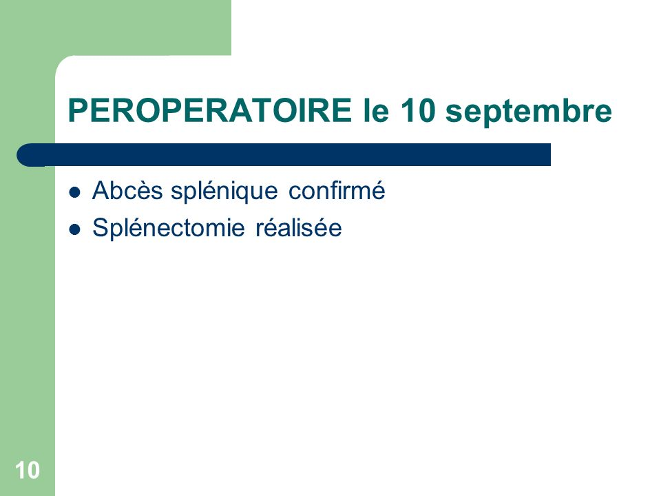 10 PEROPERATOIRE le 10 septembre Abcès splénique confirmé Splénectomie réalisée